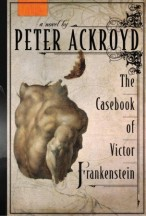The Casebook of Victor Frankenstein by Peter Ackroydjpg
